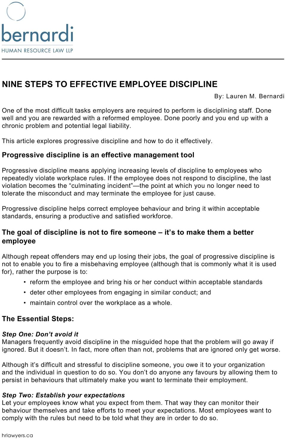 Progressive discipline is an effective management tool Progressive discipline means applying increasing levels of discipline to employees who repeatedly violate workplace rules.