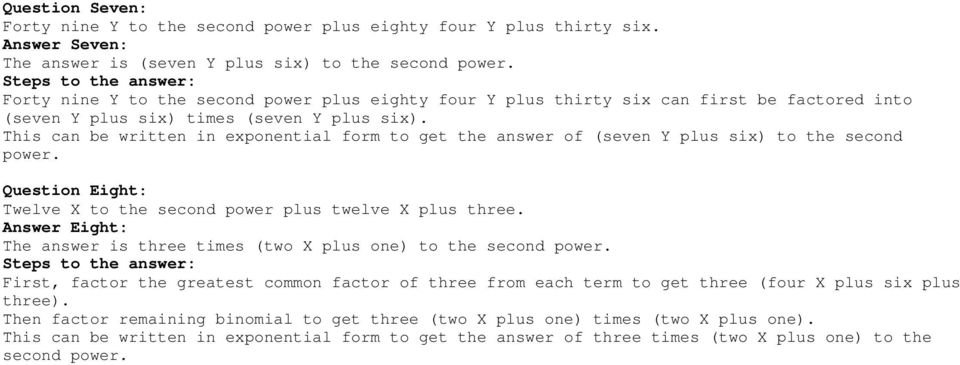 This can be written in exponential form to get the answer of (seven Y plus six) to the second power. Question Eight: Twelve X to the second power plus twelve X plus three.
