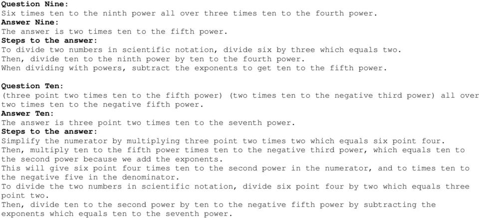 When dividing with powers, subtract the exponents to get ten to the fifth power.