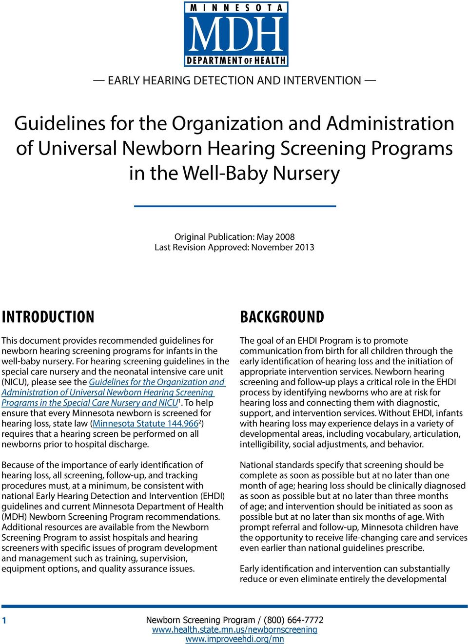 For hearing screening guidelines in the special care nursery and the neonatal intensive care unit (NICU), please see the Guidelines for the Organization and Administration of Universal Newborn