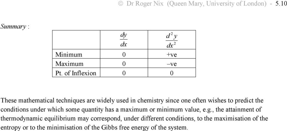 conitions uner which some quantity has a maimum or minimum value, e.g.