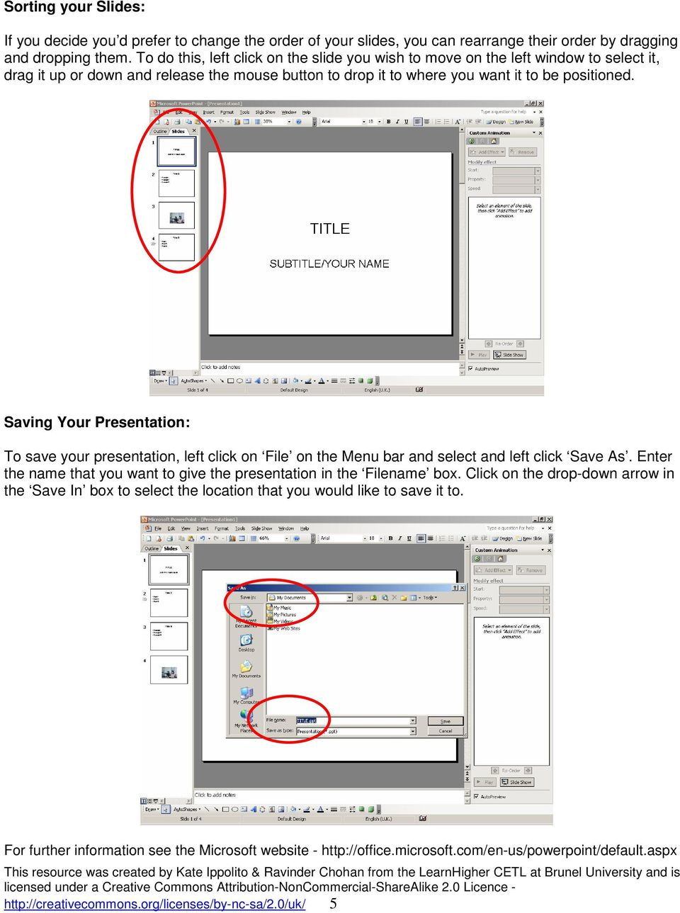 Saving Your Presentation: To save your presentation, left click on File on the Menu bar and select and left click Save As. Enter the name that you want to give the presentation in the Filename box.