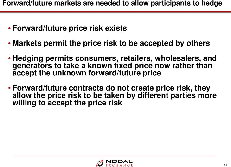 a known fixed price now rather than accept the unknown forward/future price Forward/future contracts do not