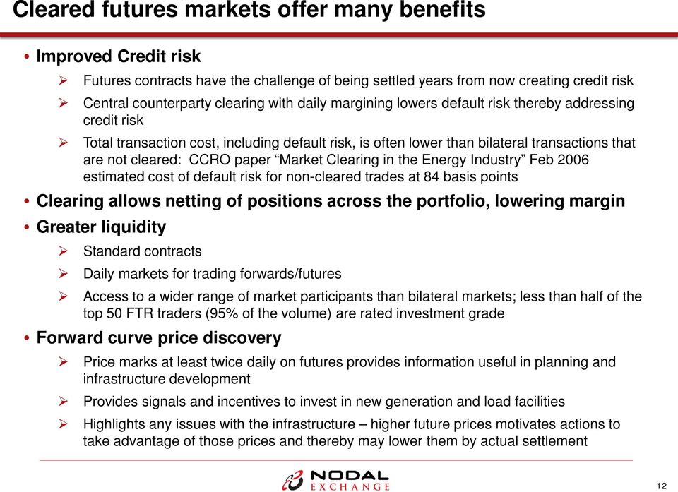 Clearing in the Energy Industry Feb 2006 estimated cost of default risk for non-cleared trades at 84 basis points Clearing allows netting of positions across the portfolio, lowering margin Greater