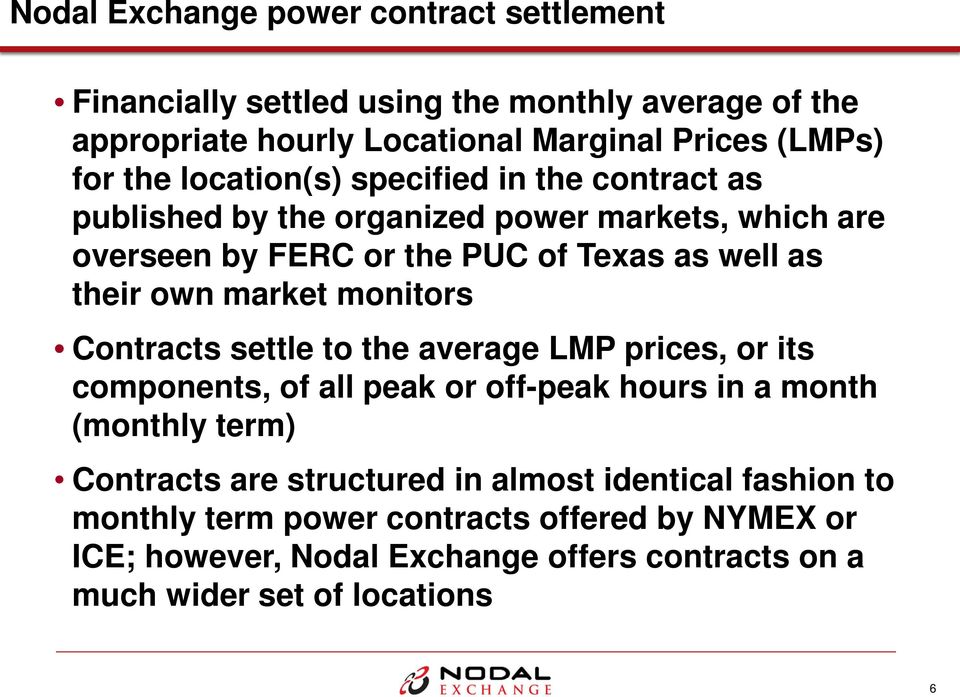 market monitors Contracts settle to the average LMP prices, or its components, of all peak or off-peak hours in a month (monthly term) Contracts are