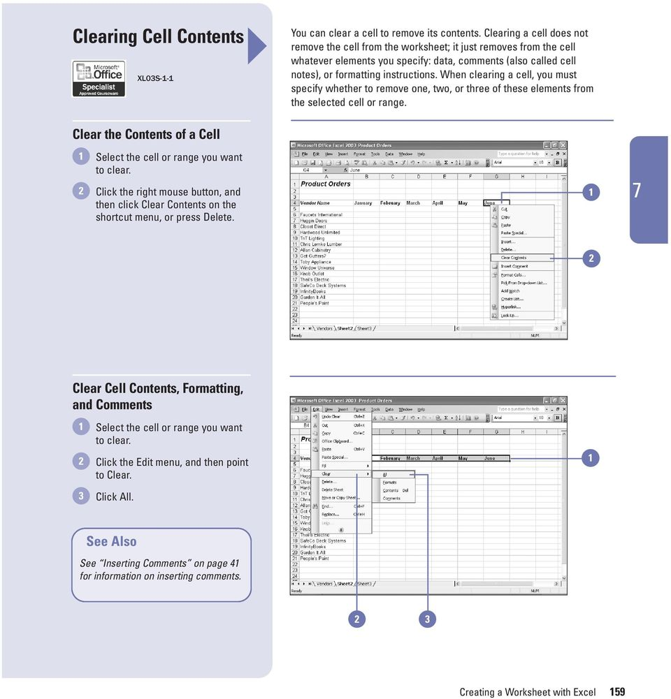 When clearing a cell, you must specify whether to remove one, two, or three of these elements from the selected cell or range. Clear the Contents of a Cell Select the cell or range you want to clear.