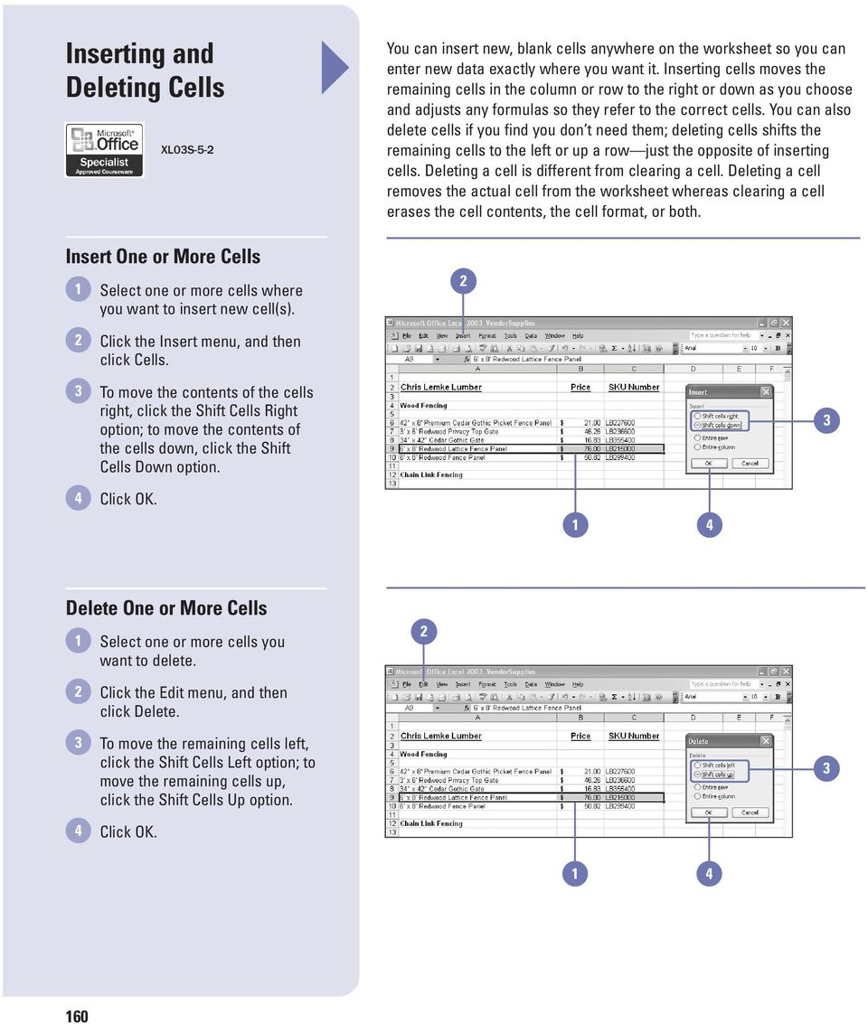 Inserting cells moves the remaining cells in the column or row to the right or down as you choose and adjusts any formulas so they refer to the correct cells.