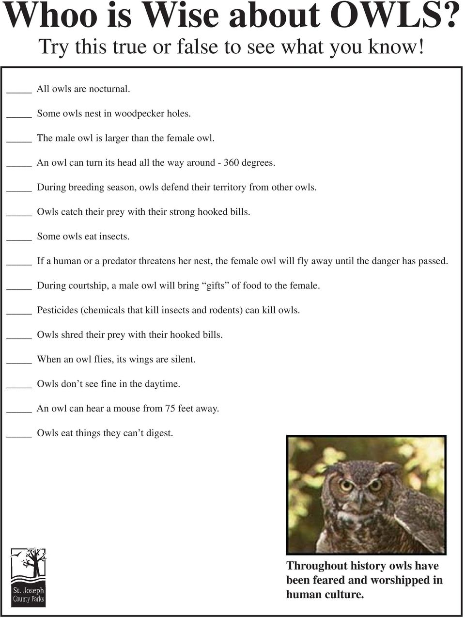 Some owls eat insects. If a human or a predator threatens her nest, the female owl will fly away until the danger has passed. During courtship, a male owl will bring gifts of food to the female.