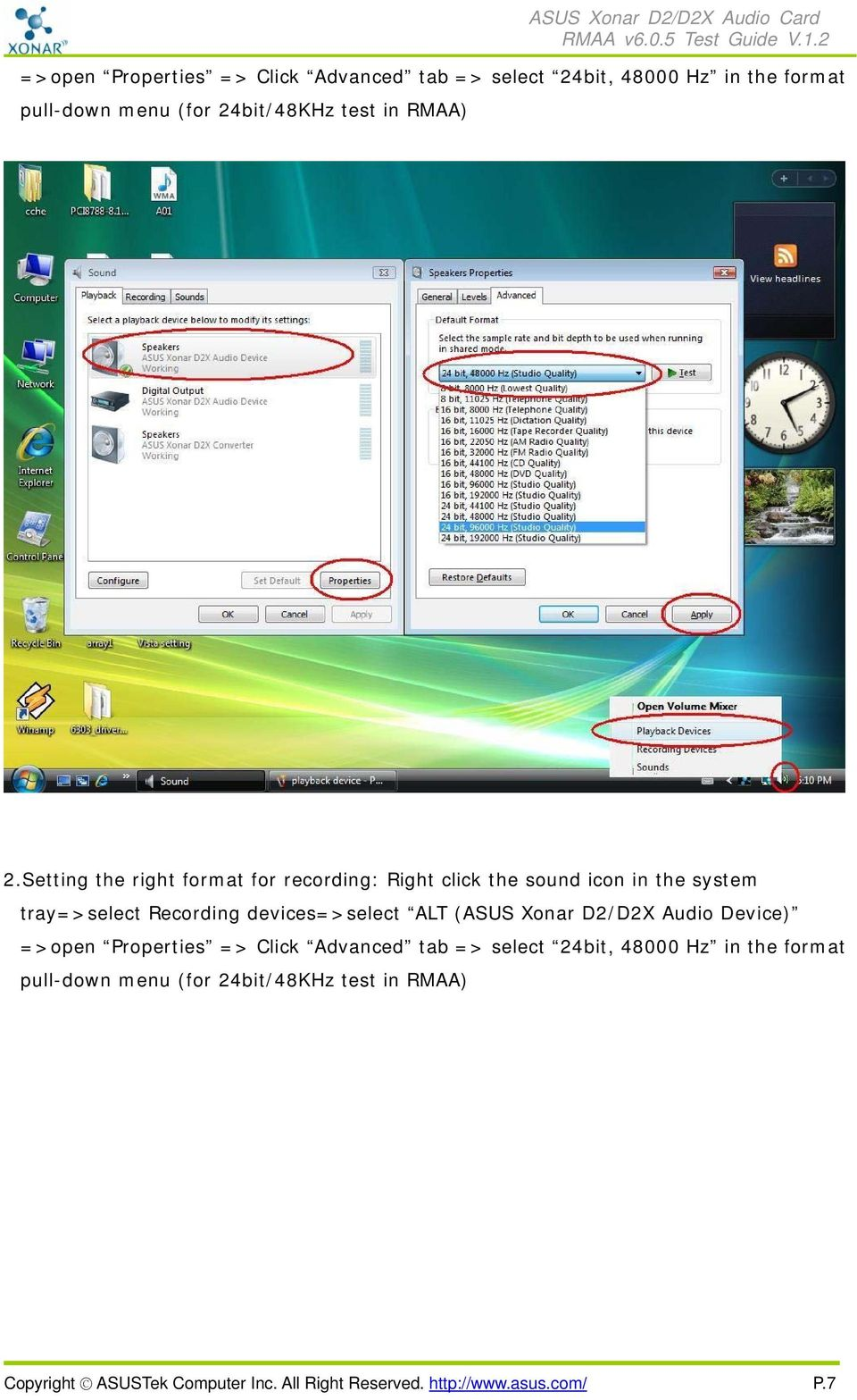 Setting the right format for recording: Right click the sound icon in the system tray=>select Recording devices=>select