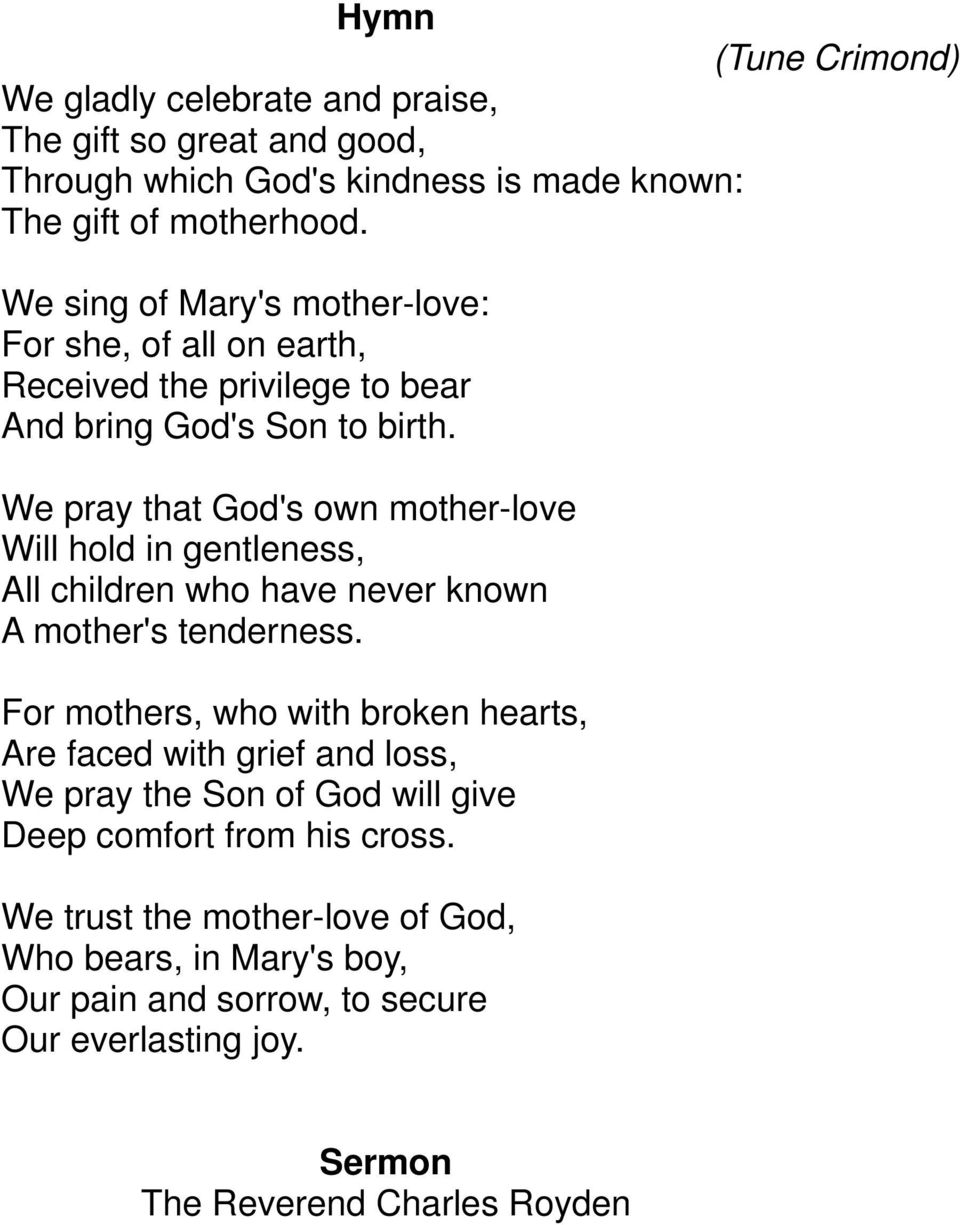We pray that God's own mother-love Will hold in gentleness, All children who have never known A mother's tenderness.