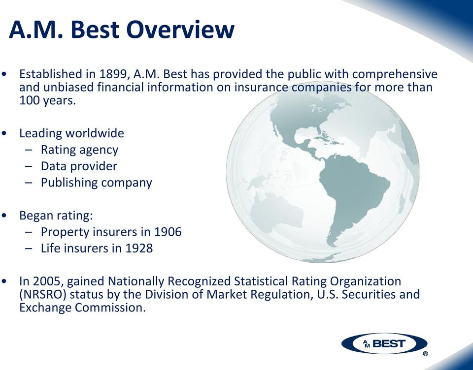Leading worldwide Rating agency Data provider Publishing company Began rating: Property insurers in 1906 Life