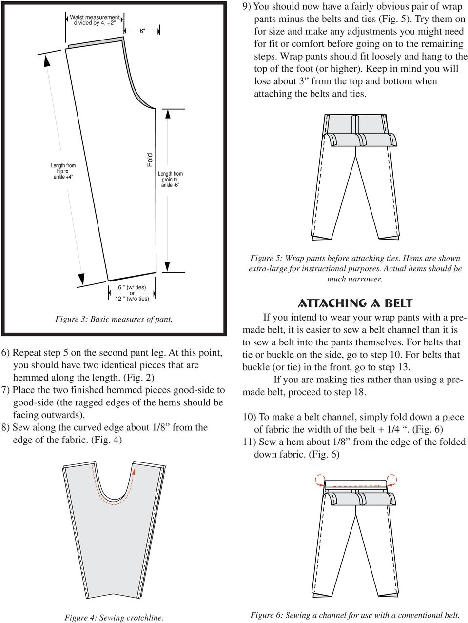 Keep in mind you will lose about 3 from the top and bottom when attaching the belts and ties.