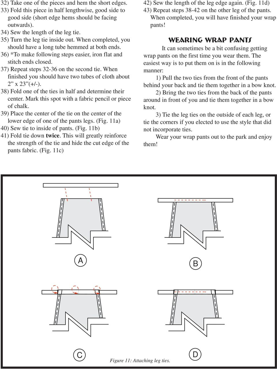 37) Repeat steps 32-36 on the second tie. When finished you should have two tubes of cloth about 2 x 23 (+/-). 38) Fold one of the ties in half and determine their center.