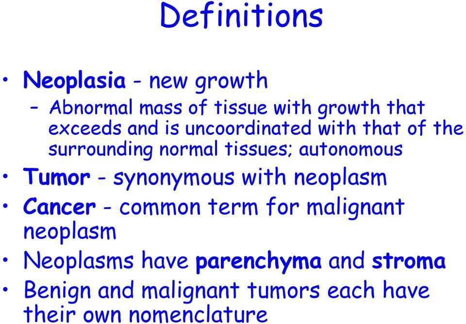 - synonymous with neoplasm Cancer - common term for malignant neoplasm Neoplasms