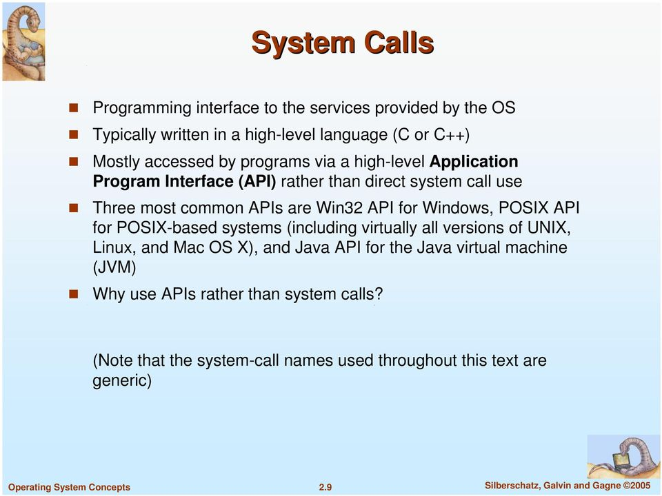 POSIX API for POSIX-based systems (including virtually all versions of UNIX, Linux, and Mac OS X), and Java API for the Java virtual machine (JVM)