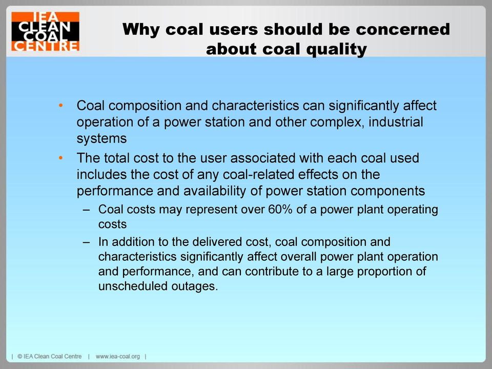 availability of power station components Coal costs may represent over 60% of a power plant operating costs In addition to the delivered cost, coal