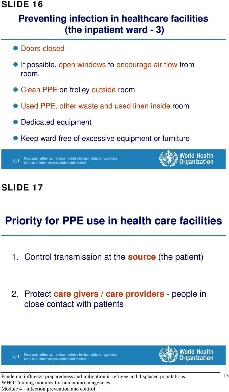 Clean PPE on trolley outside room Used PPE, other waste and used linen inside room Dedicated equipment Keep ward free of
