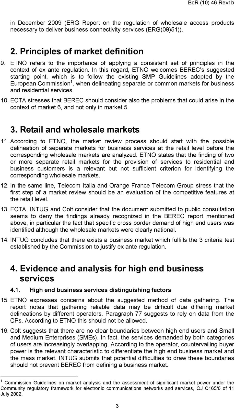 In this regard, ETNO welcomes BEREC s suggested starting point, which is to follow the existing SMP Guidelines adopted by the European Commission 1, when delineating separate or common markets for