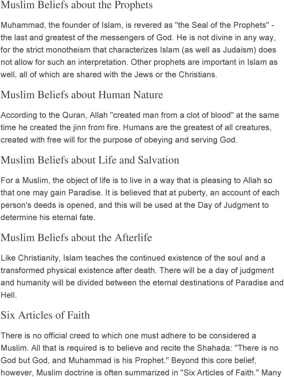 Other prophets are important in Islam as well, all of which are shared with the Jews or the Christians.