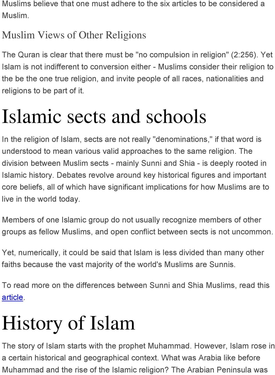 "Islamic sects and schools In the religion of Islam, sects are not really ""denominations,"" if that word is understood to mean various valid approaches to the same religion."