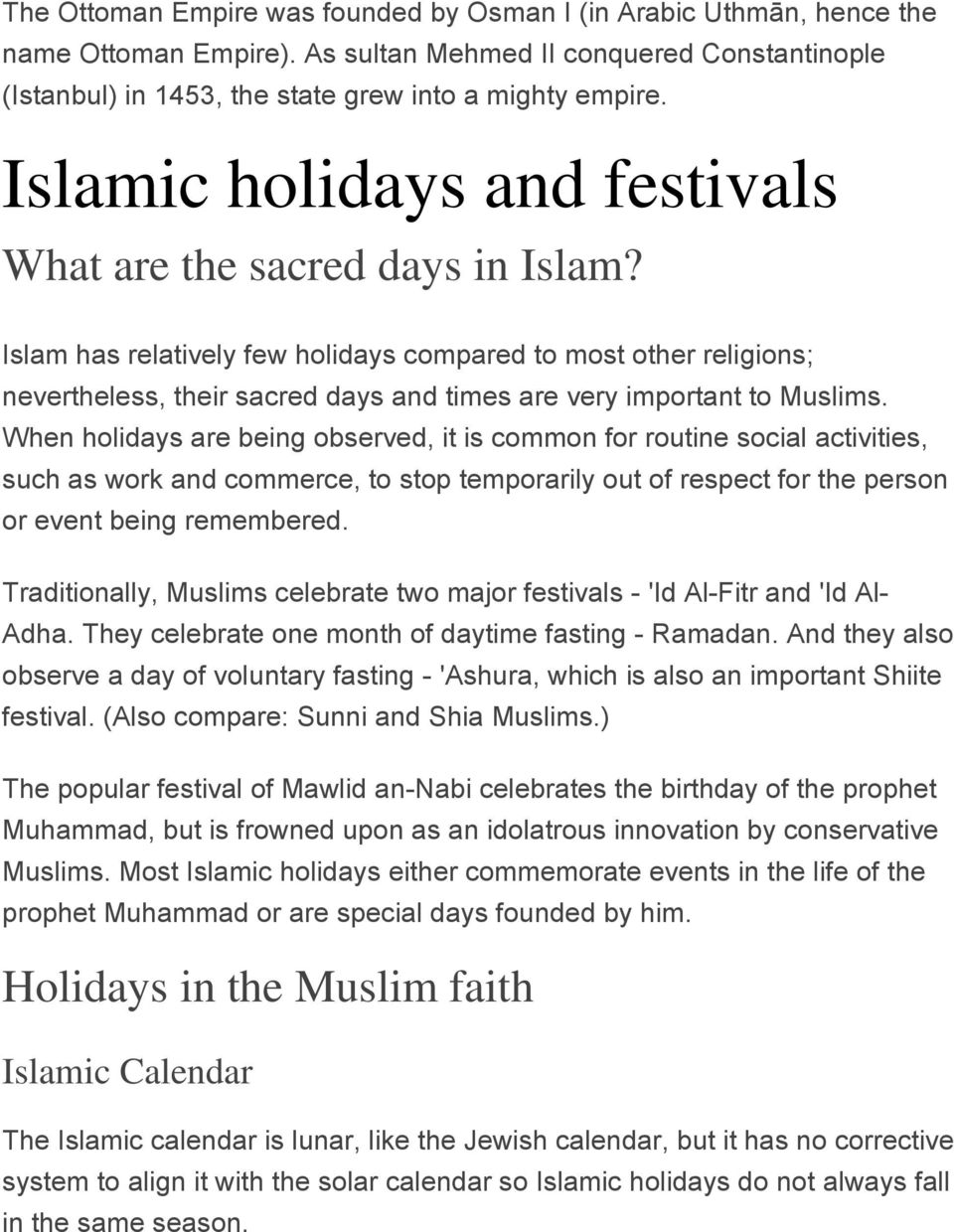 Islam has relatively few holidays compared to most other religions; nevertheless, their sacred days and times are very important to Muslims.