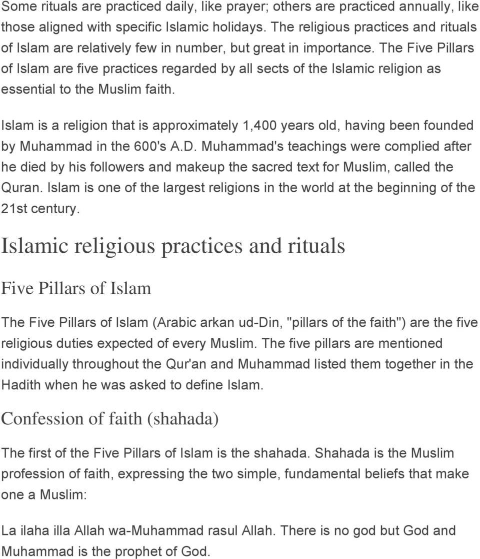 The Five Pillars of Islam are five practices regarded by all sects of the Islamic religion as essential to the Muslim faith.