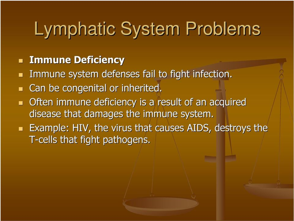 Often immune deficiency is a result of an acquired disease that damages