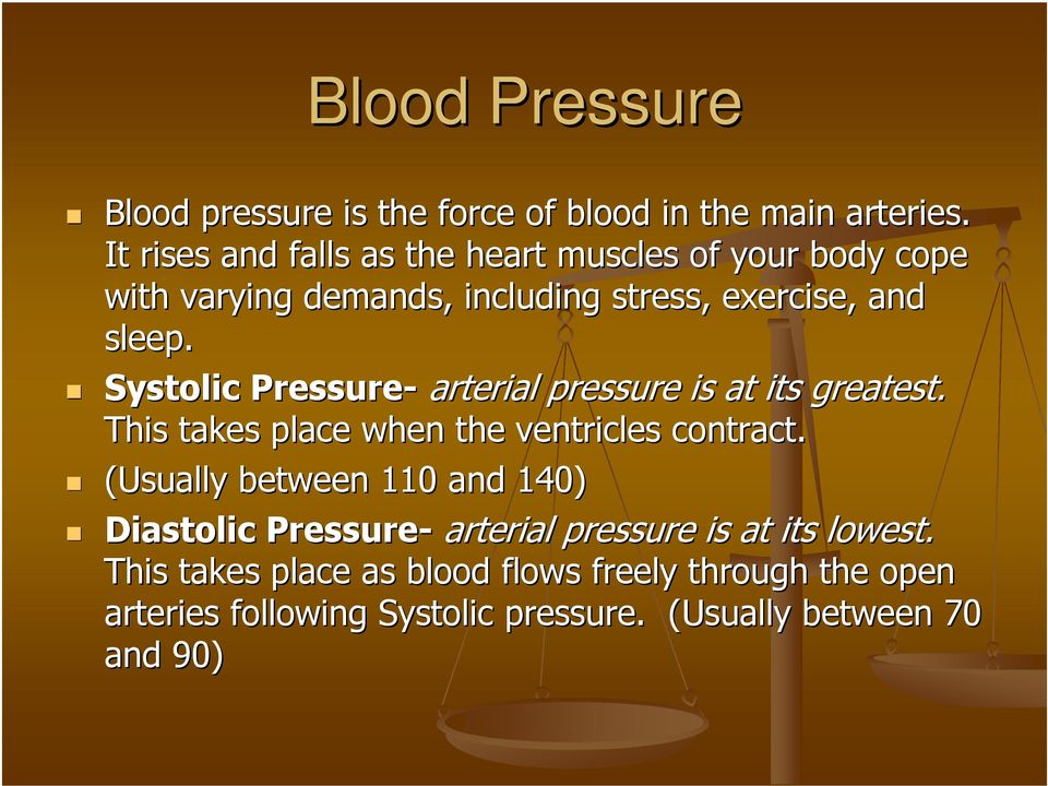 Systolic Pressure- arterial pressure is at its greatest. This takes place when the ventricles contract.