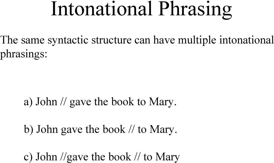 phrasings: a) John // gave the book to Mary.