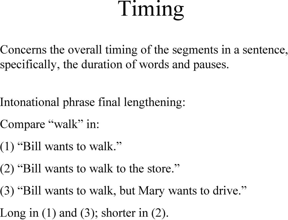 Intonational phrase final lengthening: Compare walk in: (1) Bill wants to walk.