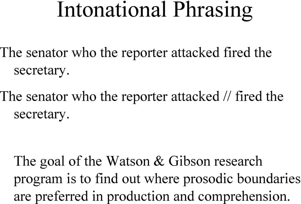 The senator who the reporter attacked // fired the  The goal of the