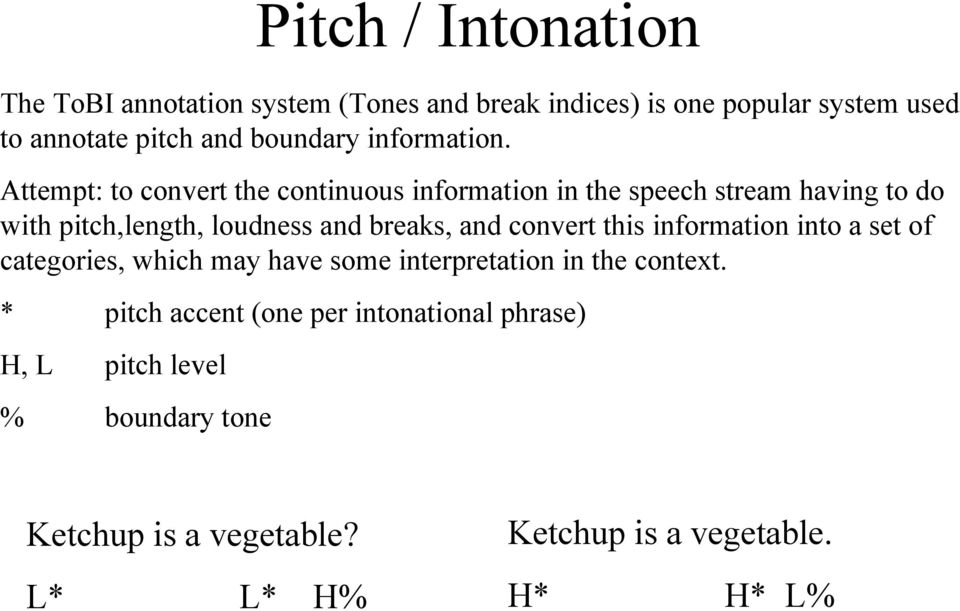 Attempt: to convert the continuous information in the speech stream having to do with pitch,length, loudness and breaks, and