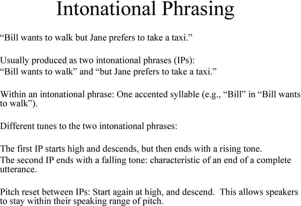 Within an intonational phrase: One accented syllable (e.g., Bill in Bill wants to walk ).