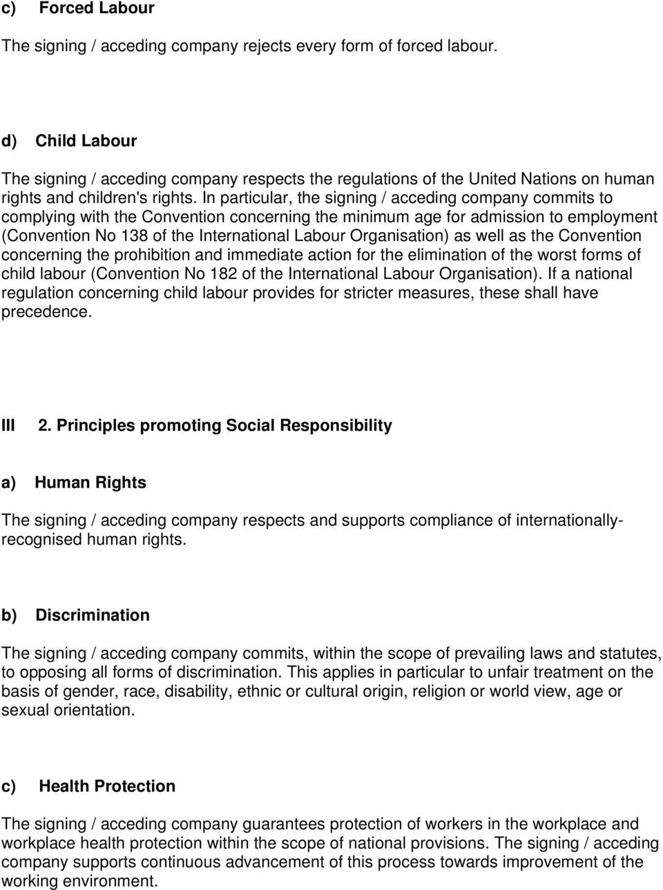 In particular, the signing / acceding company commits to complying with the Convention concerning the minimum age for admission to employment (Convention No 138 of the International Labour