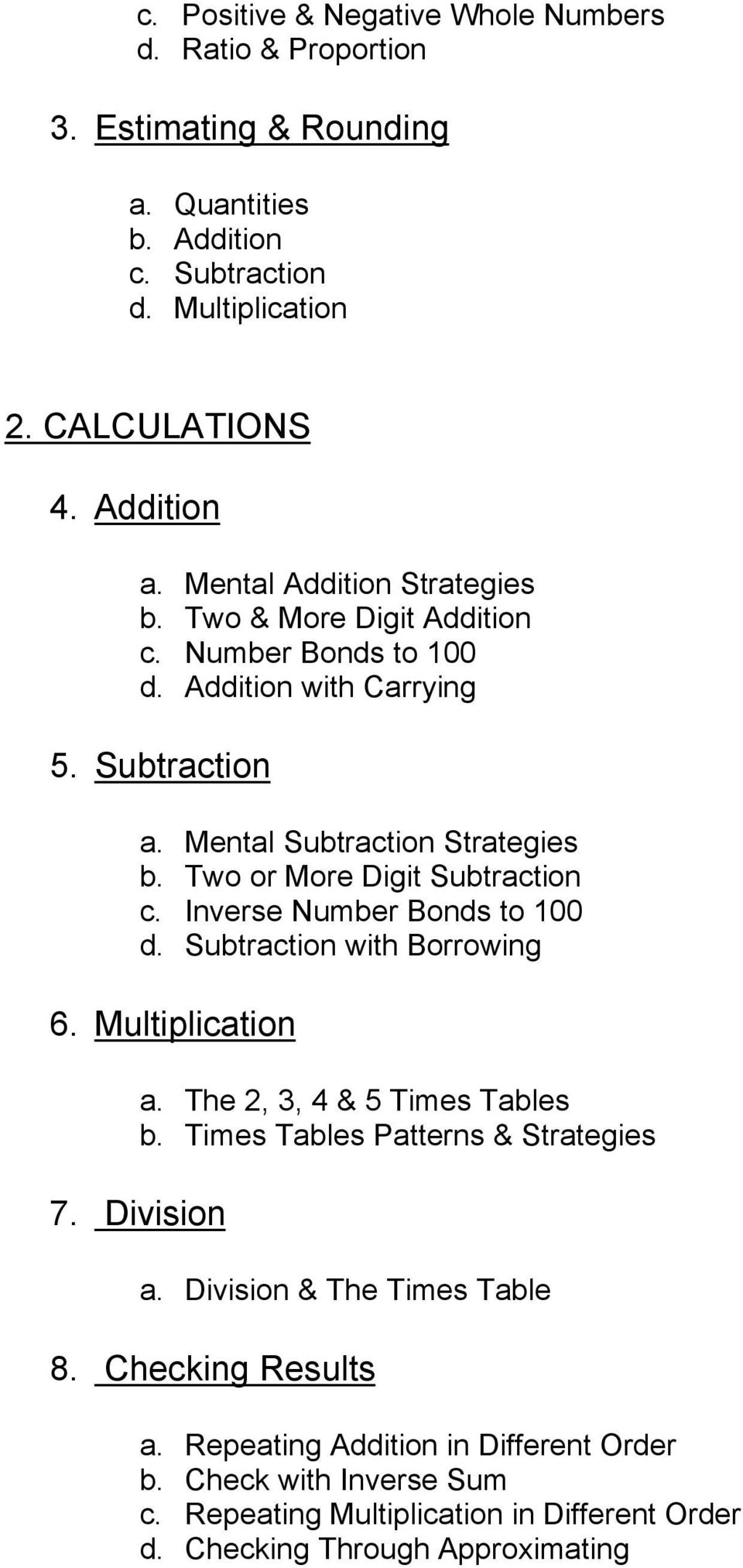 Two or More Digit Subtraction c. Inverse Number Bonds to 100 d. Subtraction with Borrowing 6. Multiplication a. The 2, 3, 4 & 5 Times Tables b.