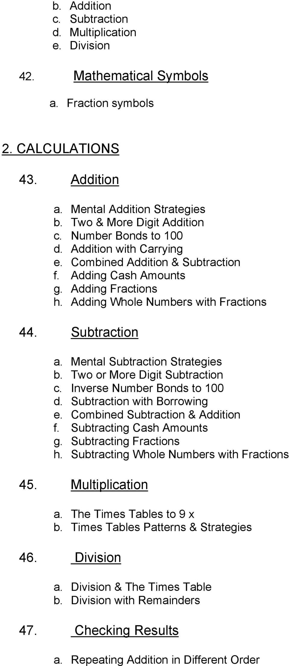 Mental Subtraction Strategies b. Two or More Digit Subtraction c. Inverse Number Bonds to 100 d. Subtraction with Borrowing e. Combined Subtraction & Addition f. Subtracting Cash Amounts g.