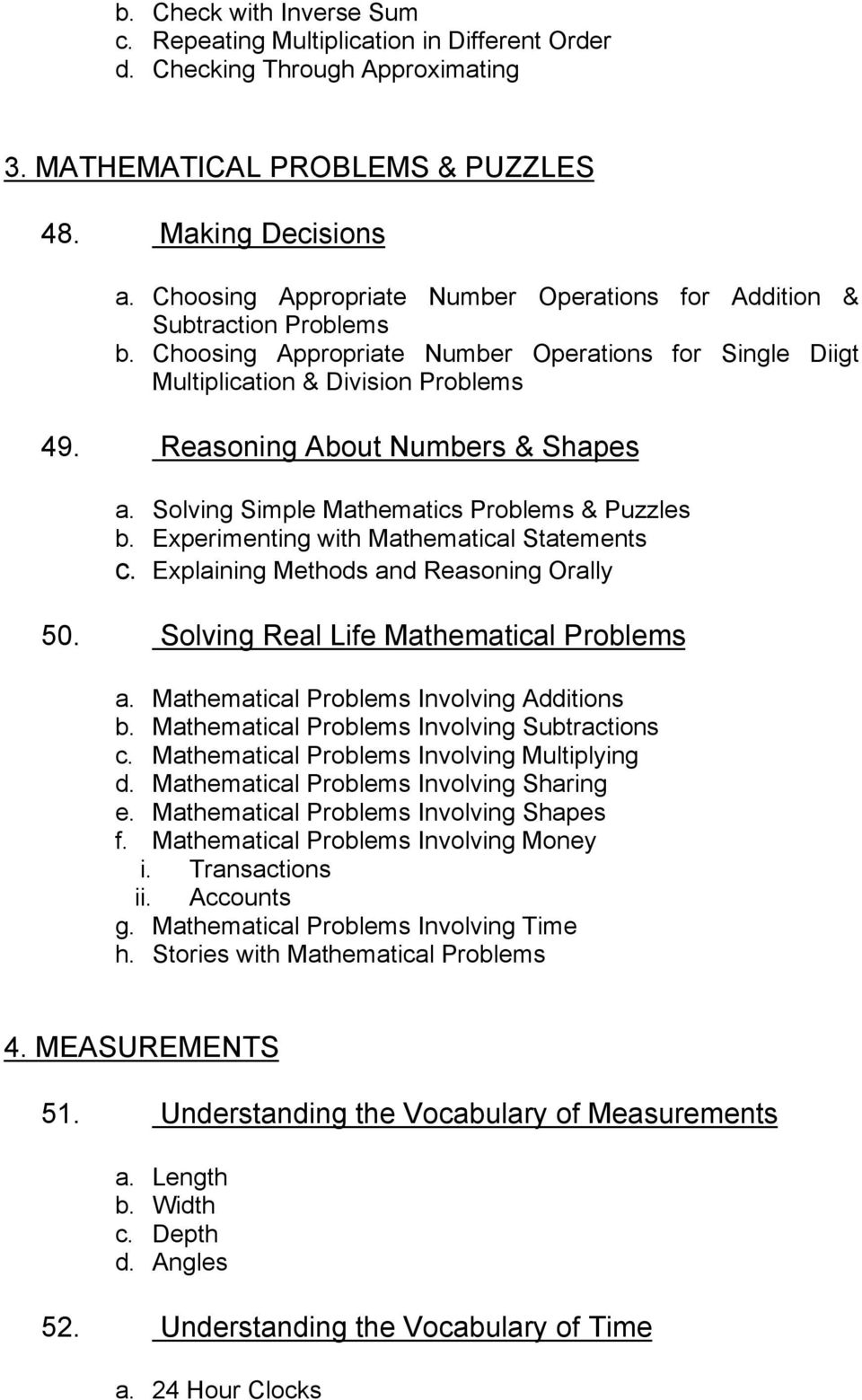 Reasoning About Numbers & Shapes a. Solving Simple Mathematics Problems & Puzzles b. Experimenting with Mathematical Statements c. Explaining Methods and Reasoning Orally 50.