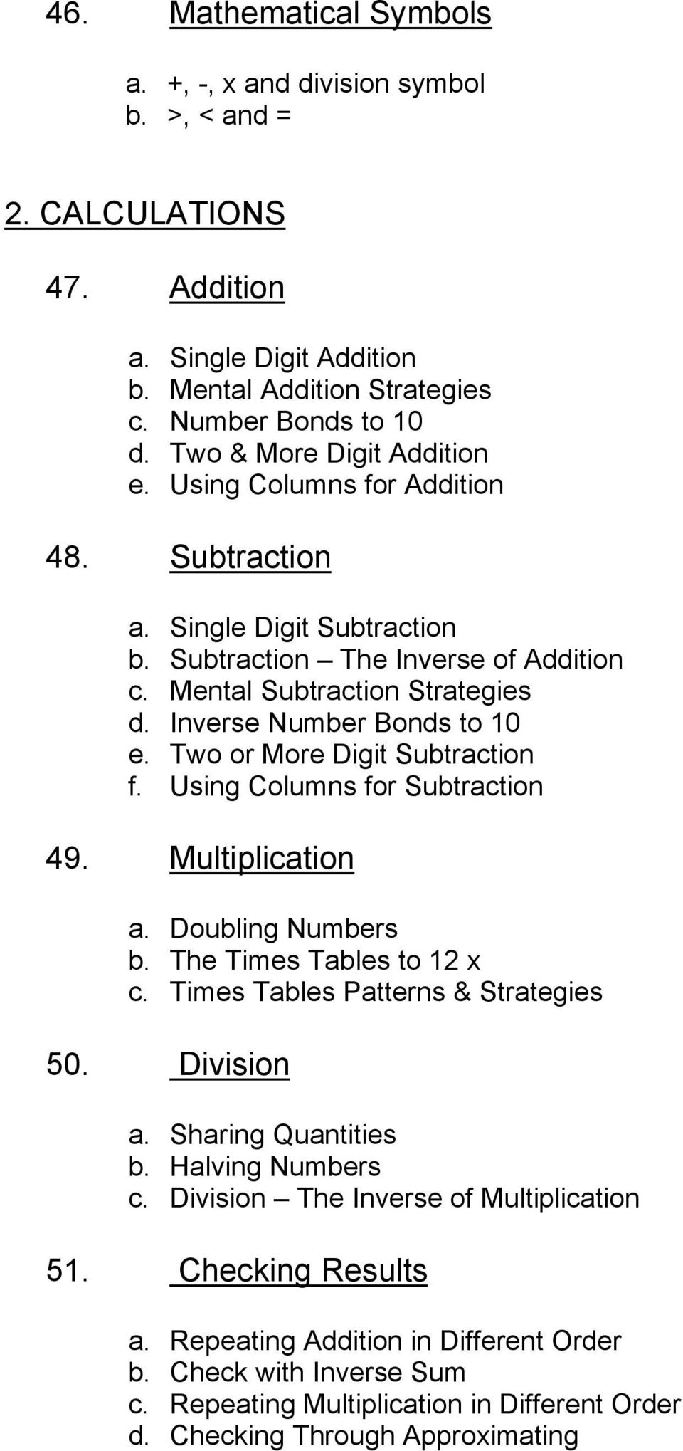 Inverse Number Bonds to 10 e. Two or More Digit Subtraction f. Using Columns for Subtraction 49. Multiplication a. Doubling Numbers b. The Times Tables to 12 x c.