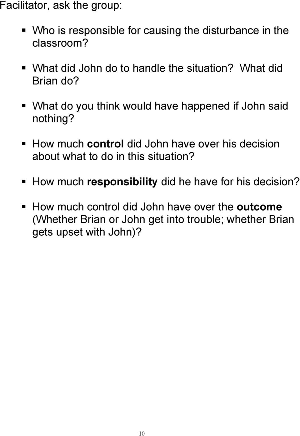 How much control did John have over his decision about what to do in this situation?