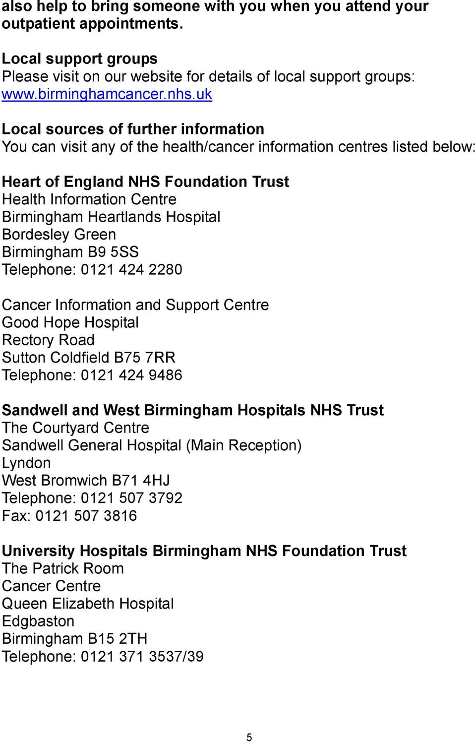 Hospital Bordesley Green Birmingham B9 5SS Telephone: 0121 424 2280 Cancer Information and Support Centre Good Hope Hospital Rectory Road Sutton Coldfield B75 7RR Telephone: 0121 424 9486 Sandwell