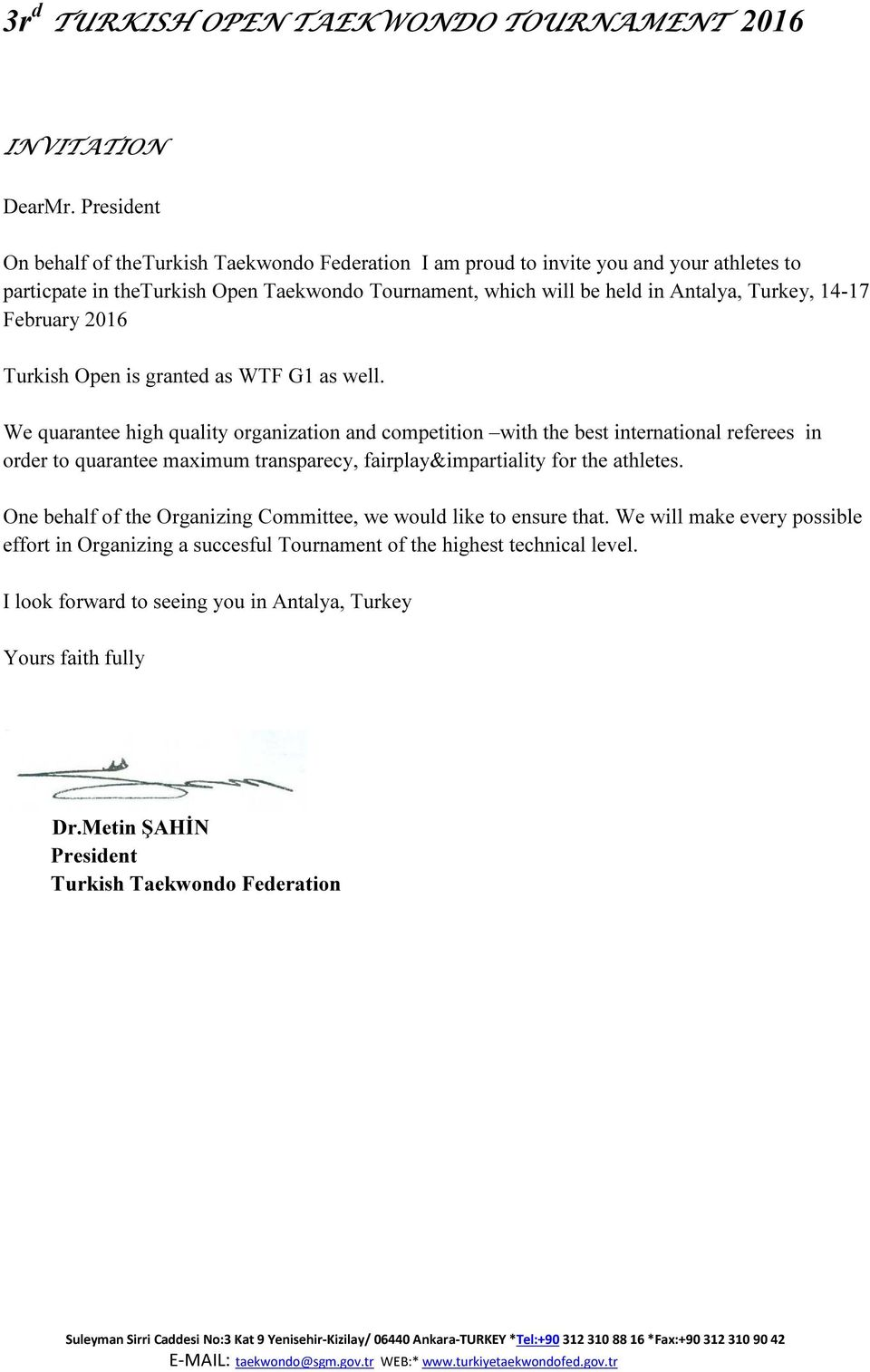 Turkey, 14-17 February 2016 Turkish Open is granted as WTF G1 as well.
