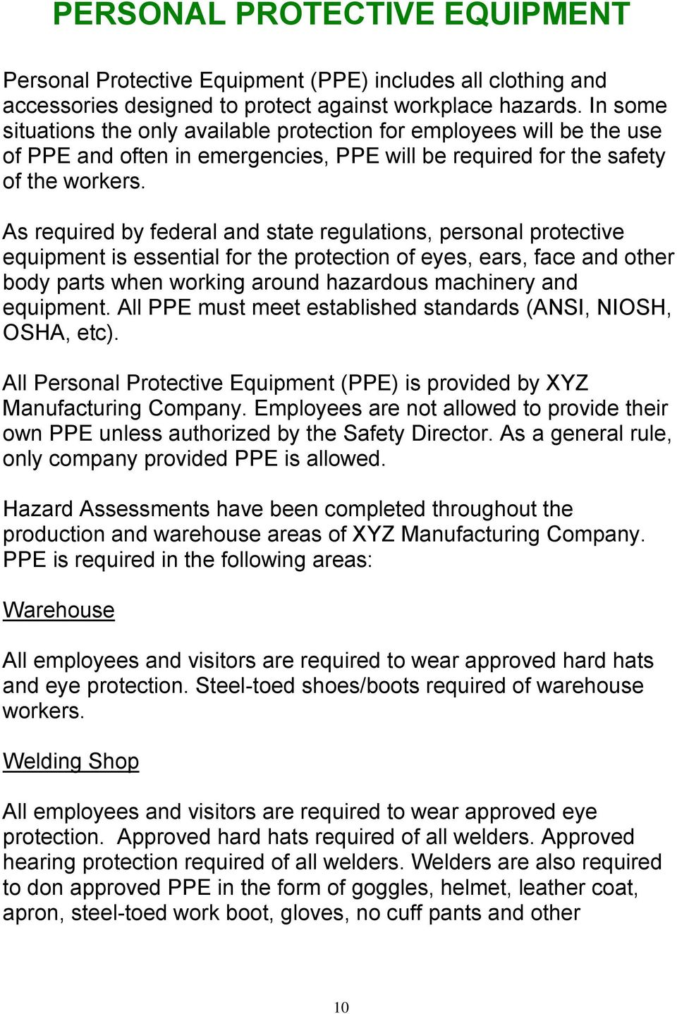 As required by federal and state regulations, personal protective equipment is essential for the protection of eyes, ears, face and other body parts when working around hazardous machinery and