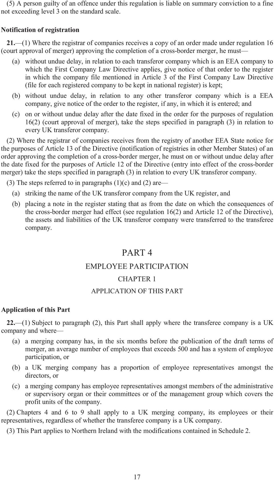 delay, in relation to each transferor company which is an EEA company to which the First Company Law Directive applies, give notice of that order to the register in which the company file mentioned