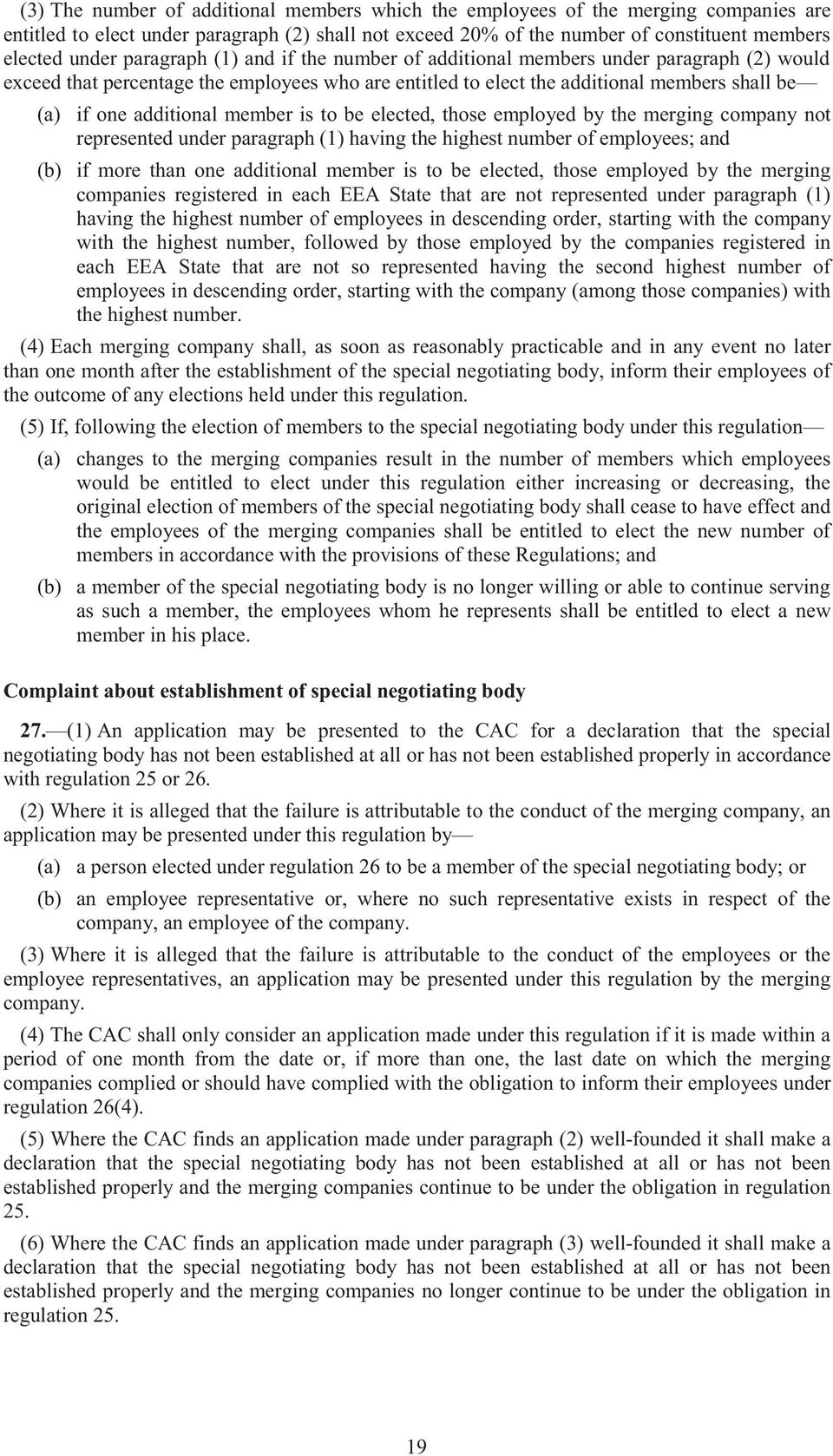 member is to be elected, those employed by the merging company not represented under paragraph (1) having the highest number of employees; and (b) if more than one additional member is to be elected,