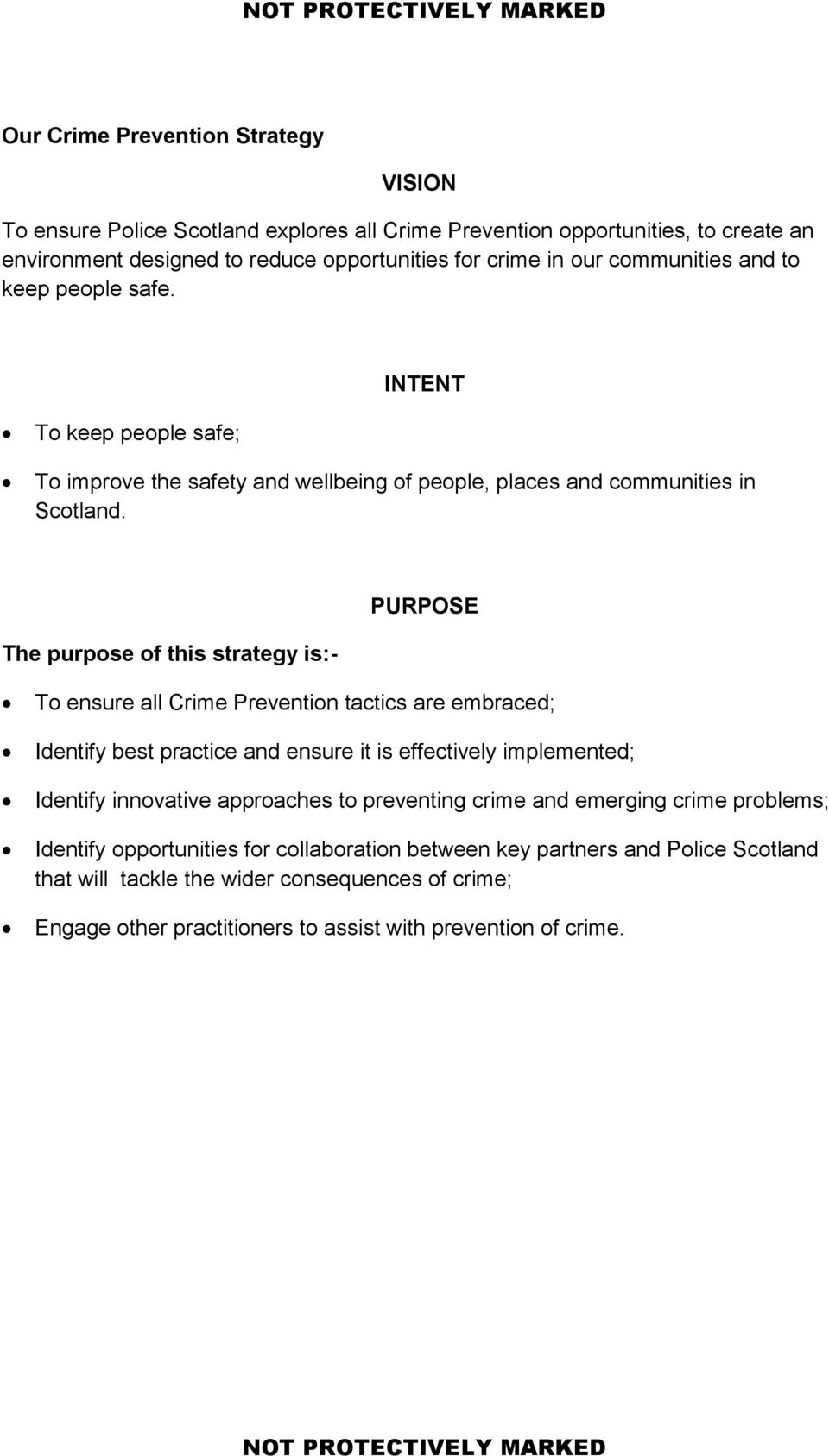PURPOSE The purpose of this strategy is:- To ensure all Crime Prevention tactics are embraced; Identify best practice and ensure it is effectively implemented; Identify innovative approaches