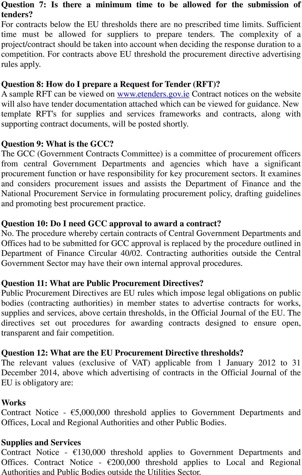 For contracts above EU threshold the procurement directive advertising rules apply. Question 8: How do I prepare a Request for Tender (RFT)? A sample RFT can be viewed on www.etenders.gov.