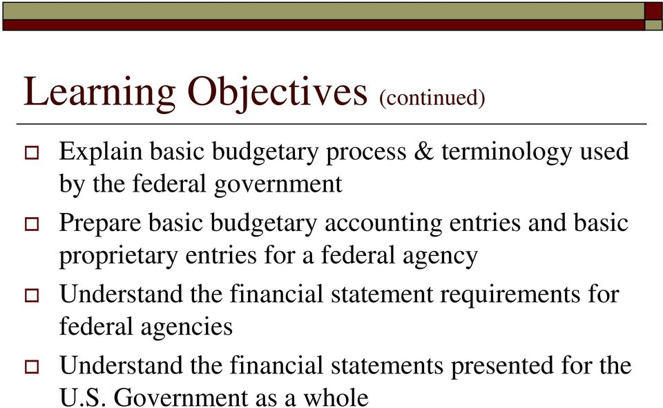 entries for a federal agency Understand the financial statement requirements for
