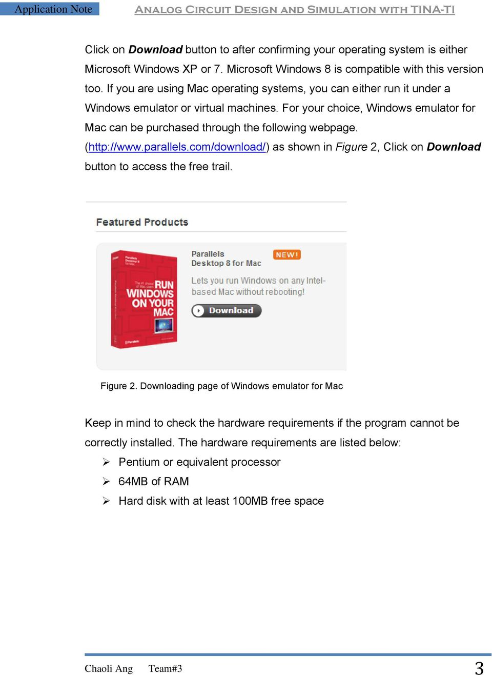 For your choice, Windows emulator for Mac can be purchased through the following webpage. (http://www.parallels.