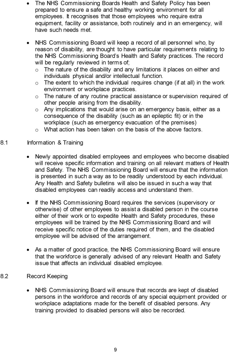 NHS Commissioning Board will keep a record of all personnel who, by reason of disability, are thought to have particular requirements relating to the NHS Commissioning Board s Health and Safety