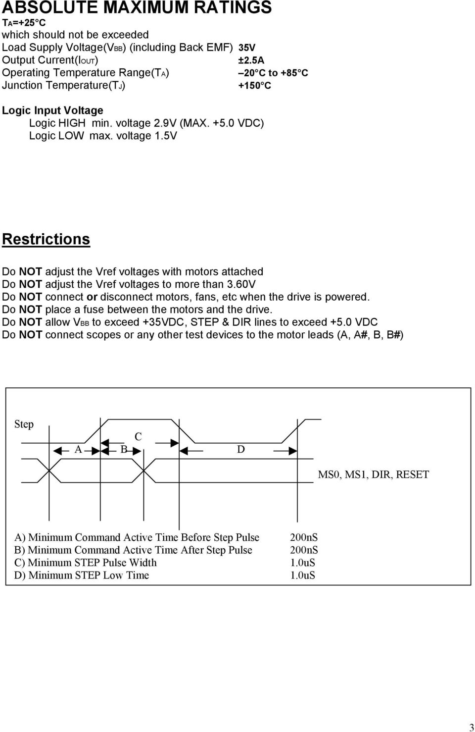 5V Restrictions Do NOT adjust the Vref voltages with motors attached Do NOT adjust the Vref voltages to more than 3.60V Do NOT connect or disconnect motors, fans, etc when the drive is powered.